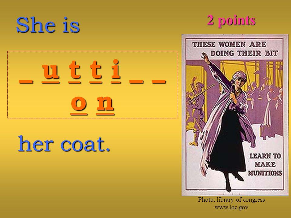 She is _ u t t i _ __ u t t i _ _o no n_ u t t i _ __ u t t i _ _o no n her coat.