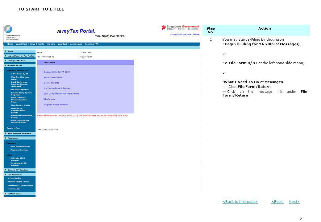 5 Step No. Action 1You may start e-Filing by clicking on Begin e-Filing for YA 2009 at Messages; or e-File Form B/B1 at the left hand side menu; or Wh