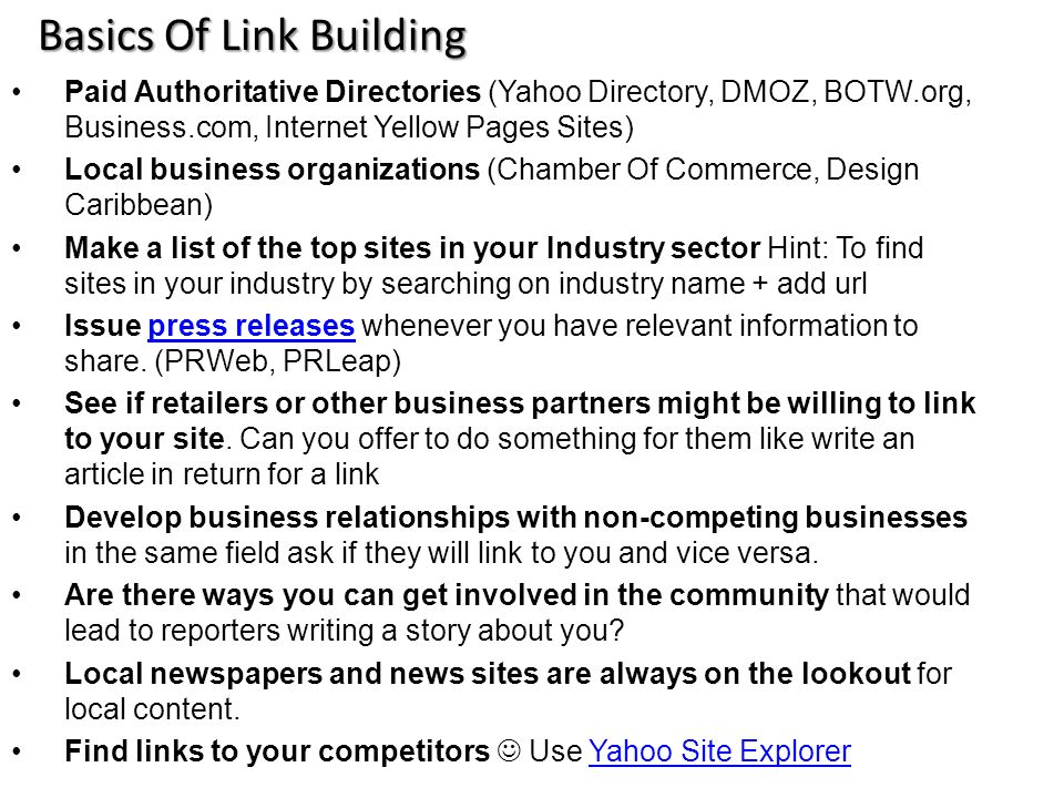 Paid Authoritative Directories (Yahoo Directory, DMOZ, BOTW.org, Business.com, Internet Yellow Pages Sites) Local business organizations (Chamber Of C