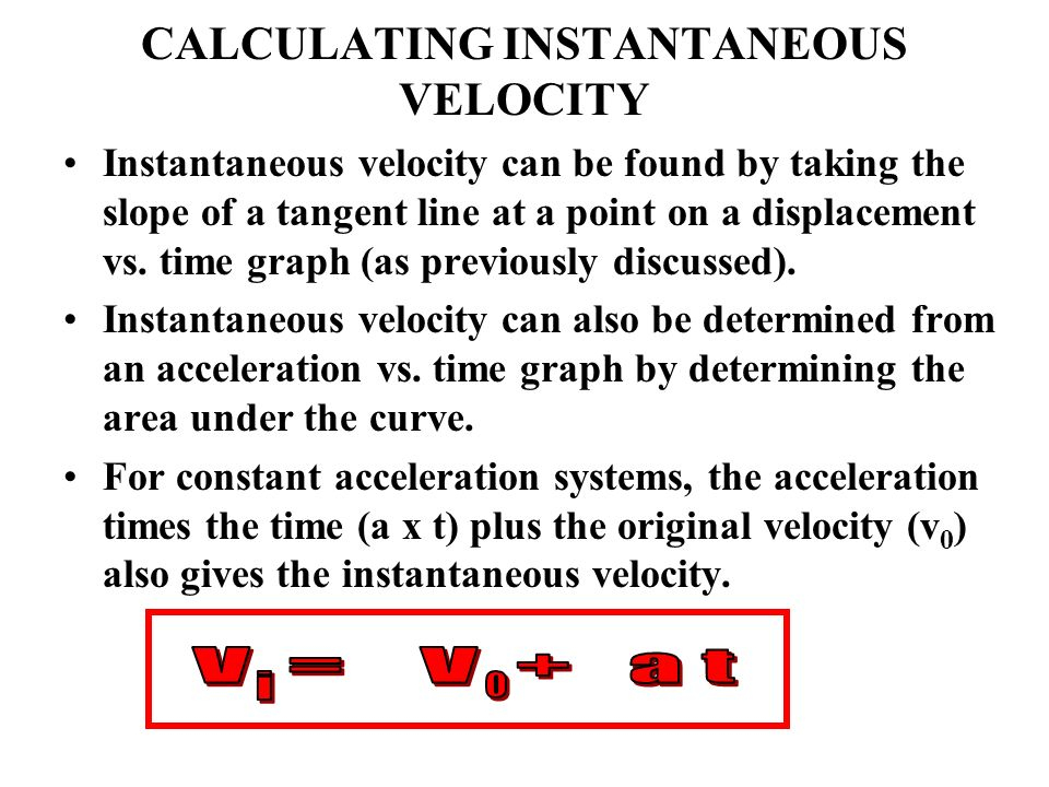 CALCULATING INSTANTANEOUS VELOCITY Instantaneous velocity can be found by taking the slope of a tangent line at a point on a displacement vs. time gra
