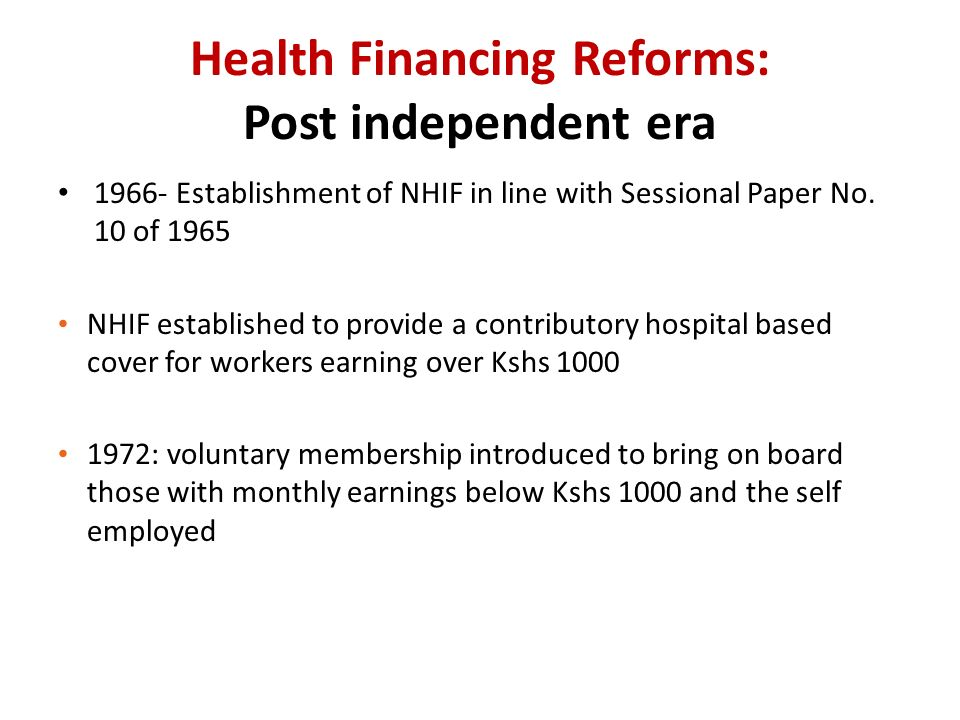 Health Financing Reforms: Post independent era Establishment of NHIF in line with Sessional Paper No.