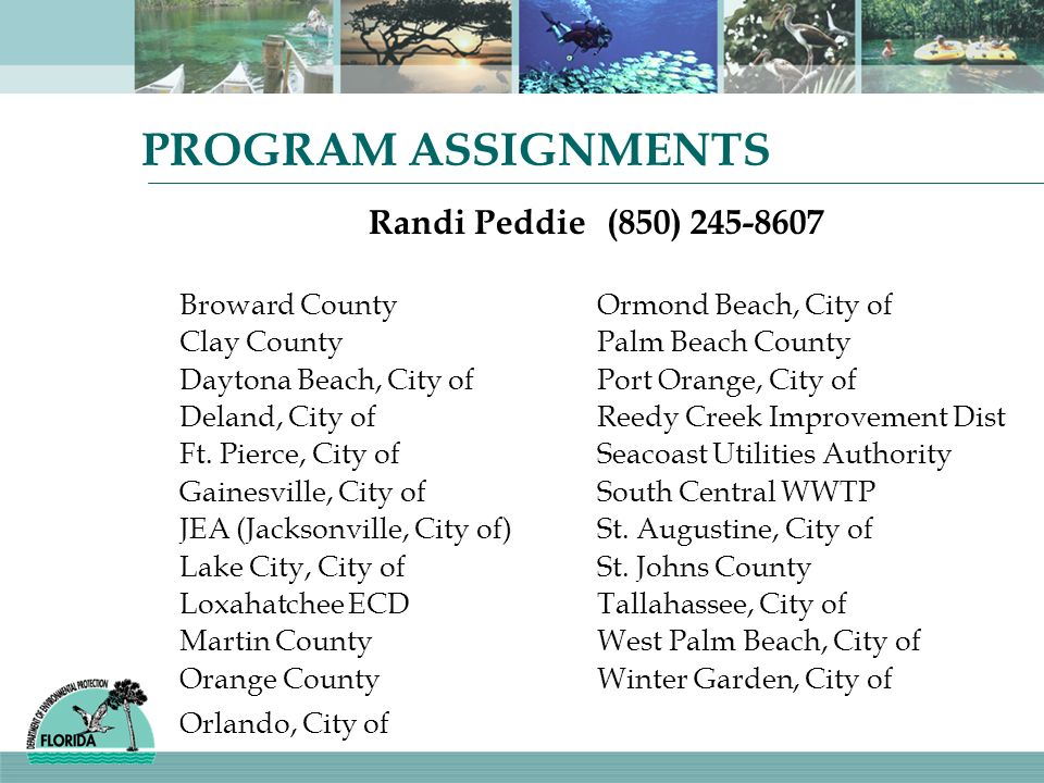PROGRAM ASSIGNMENTS Randi Peddie(850) 245-8607 Broward CountyOrmond Beach, City of Clay CountyPalm Beach County Daytona Beach, City ofPort Orange, Cit