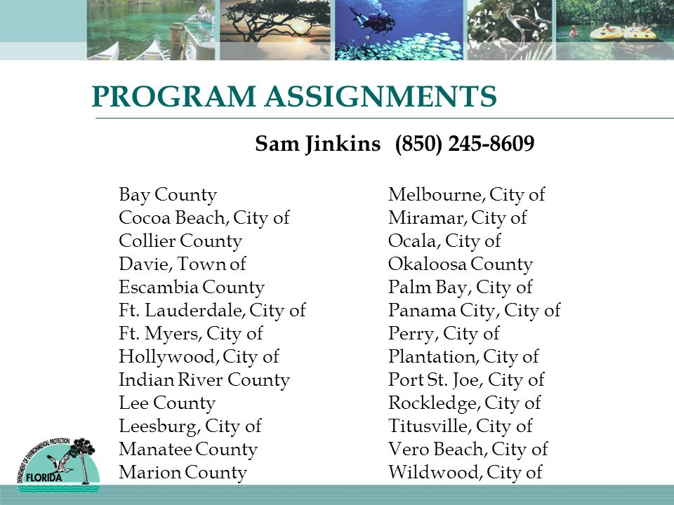 PROGRAM ASSIGNMENTS Sam Jinkins(850) 245-8609 Bay CountyMelbourne, City of Cocoa Beach, City ofMiramar, City of Collier CountyOcala, City of Davie, To
