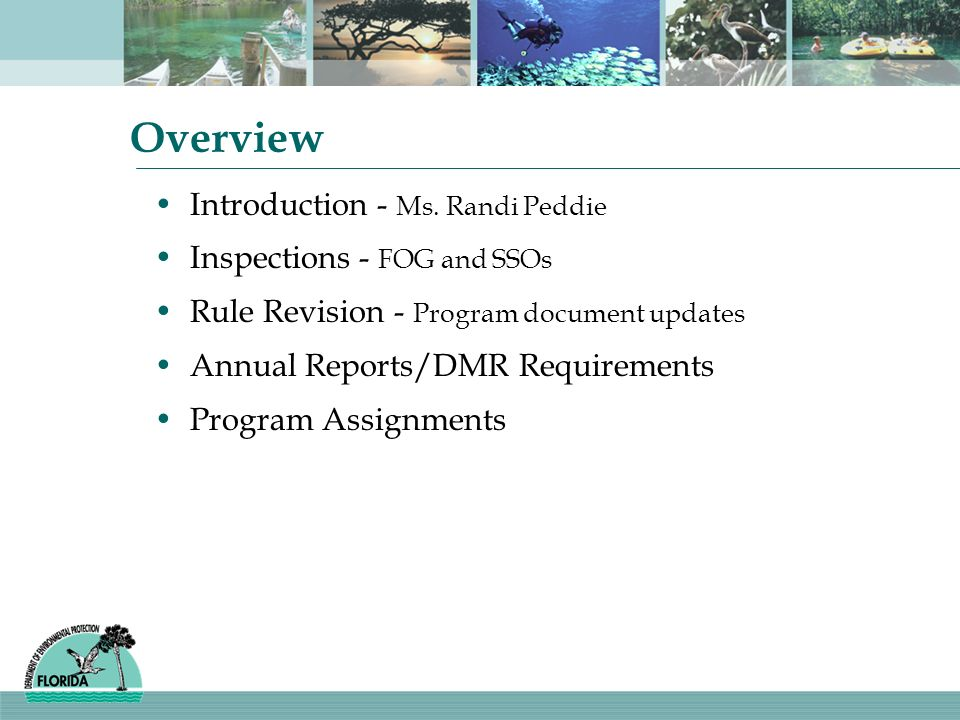 Overview Introduction - Ms. Randi Peddie Inspections - FOG and SSOs Rule Revision - Program document updates Annual Reports/DMR Requirements Program A