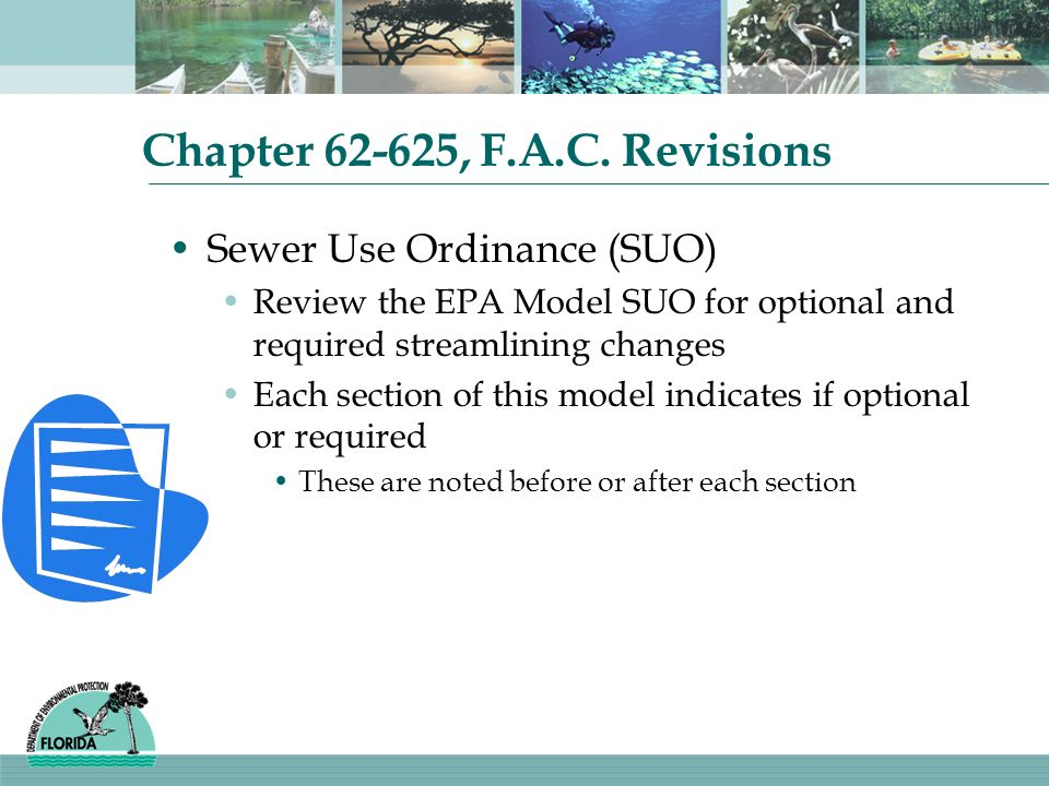 Chapter 62-625, F.A.C. Revisions Sewer Use Ordinance (SUO) Review the EPA Model SUO for optional and required streamlining changes Each section of thi
