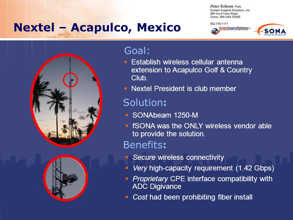 Nextel – Acapulco, Mexico Solution: SONAbeam 1250-M fSONA was the ONLY wireless vendor able to provide the solution. Benefits: Secure wireless connect
