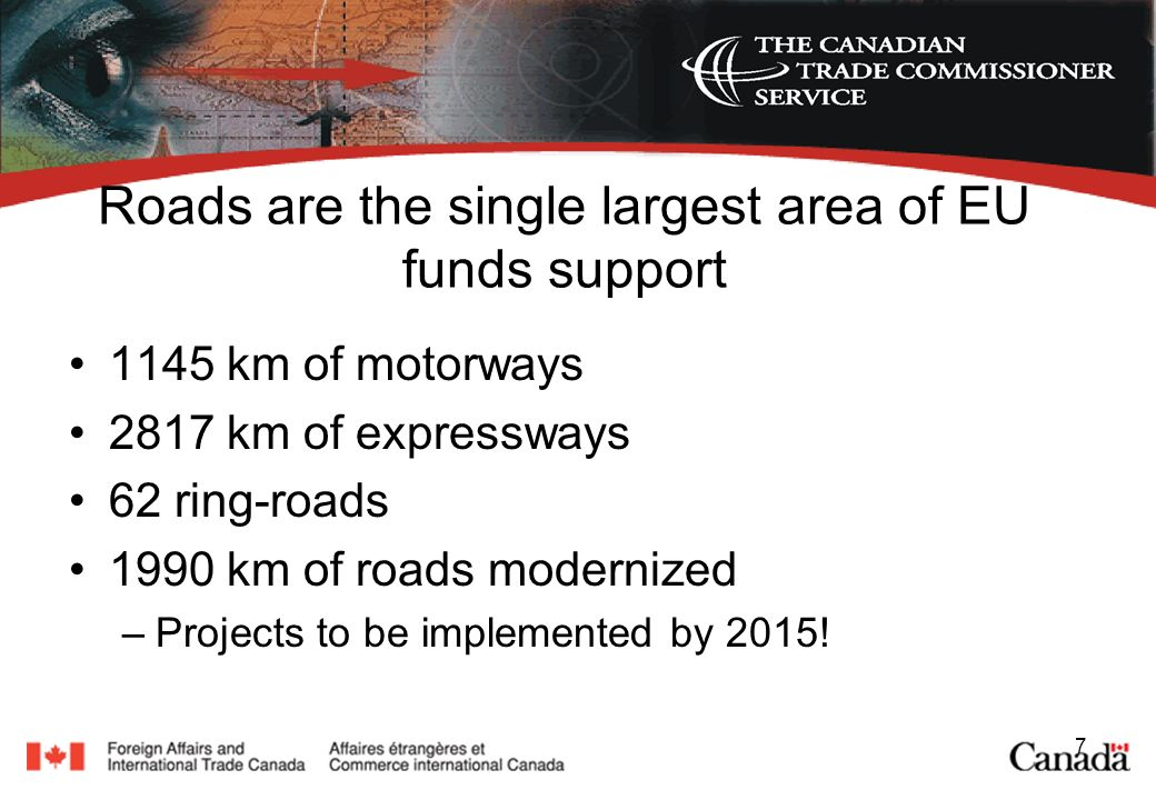 7 Roads are the single largest area of EU funds support 1145 km of motorways 2817 km of expressways 62 ring-roads 1990 km of roads modernized –Projects to be implemented by 2015!