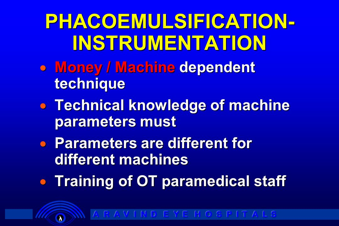 PHACOEMULSIFICATION- INSTRUMENTATION Money / Machine dependent technique Money / Machine dependent technique Technical knowledge of machine parameters