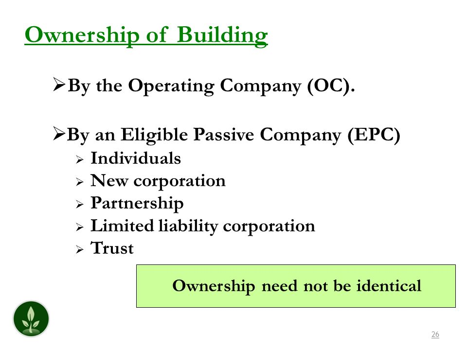 26 Ownership of Building By the Operating Company (OC ). By an Eligible Passive Company (EPC) Individuals New corporation Partnership Limited liabilit