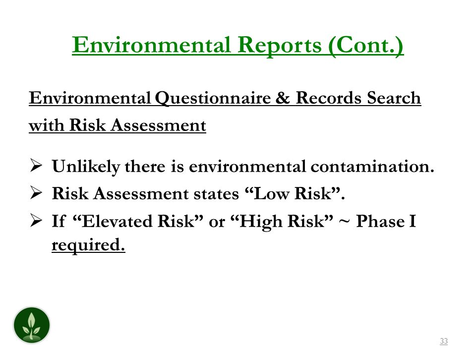 Environmental Reports (Cont.) Environmental Questionnaire & Records Search with Risk Assessment Unlikely there is environmental contamination. Risk As