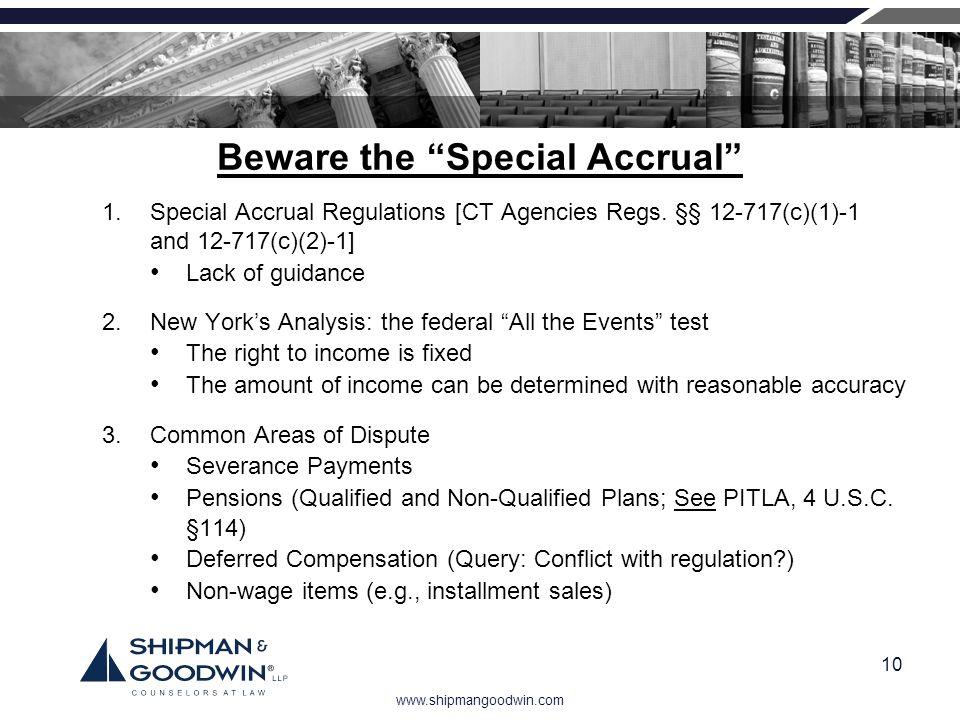 www.shipmangoodwin.com 10 Beware the Special Accrual 1.Special Accrual Regulations [CT Agencies Regs. §§ 12-717(c)(1)-1 and 12-717(c)(2)-1] Lack of gu