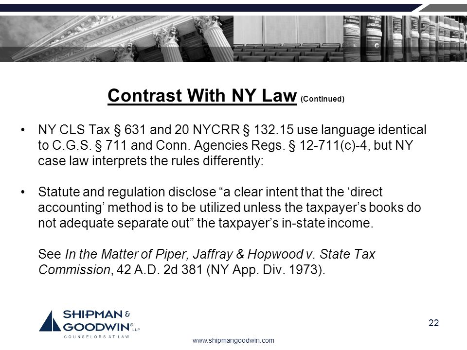 www.shipmangoodwin.com 22 Contrast With NY Law (Continued) NY CLS Tax § 631 and 20 NYCRR § 132.15 use language identical to C.G.S. § 711 and Conn. Age