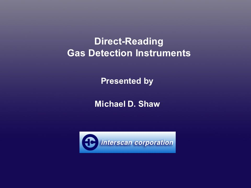 CONCLUDING REMARKS We ve looked at the most widely used operating principles in direct-reading gas detection instruments We ve touched upon the importance of calibration We ve examined two approaches to data acquisition