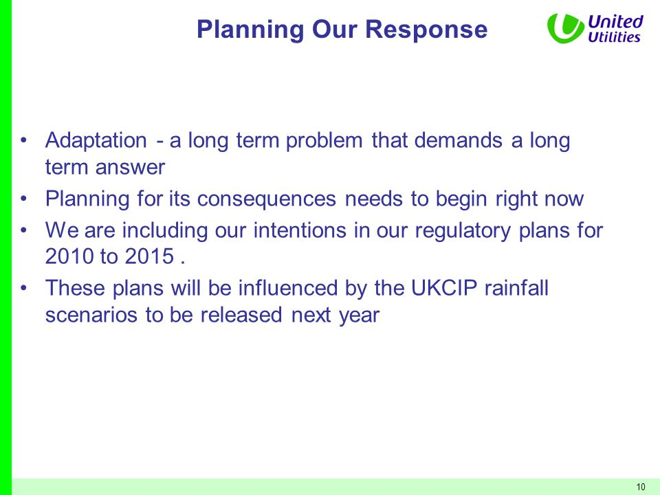 10 Planning Our Response Adaptation - a long term problem that demands a long term answer Planning for its consequences needs to begin right now We ar