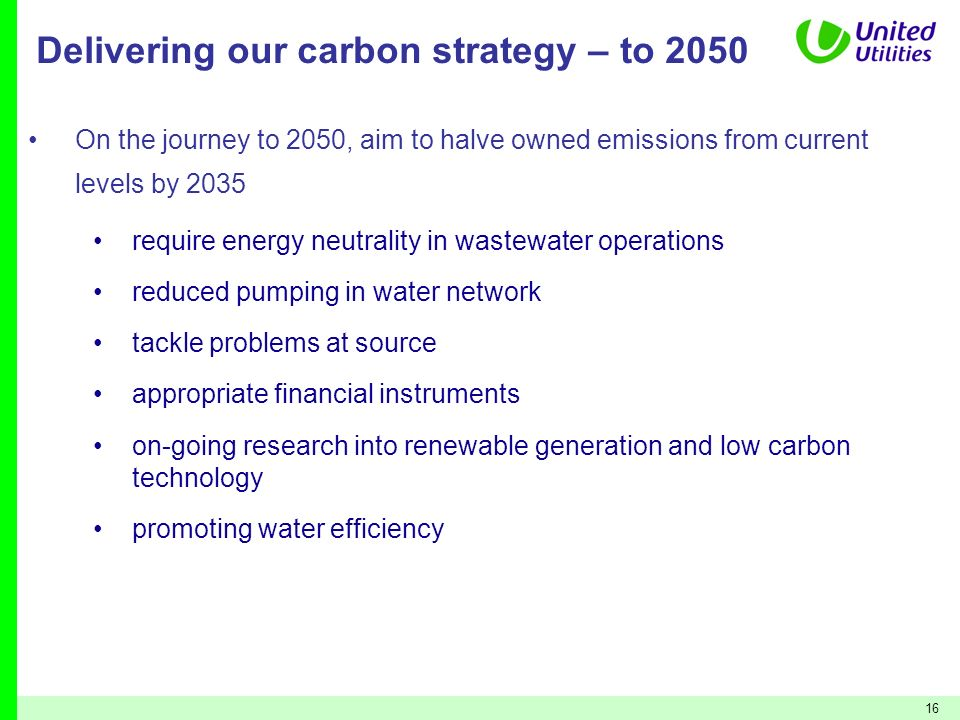16 Delivering our carbon strategy – to 2050 On the journey to 2050, aim to halve owned emissions from current levels by 2035 require energy neutrality