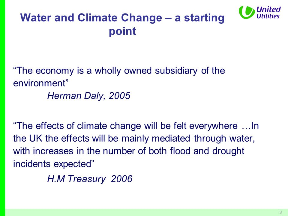 3 Water and Climate Change – a starting point The economy is a wholly owned subsidiary of the environment Herman Daly, 2005 The effects of climate cha