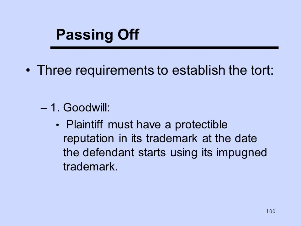 100 Passing Off Three requirements to establish the tort: –1.