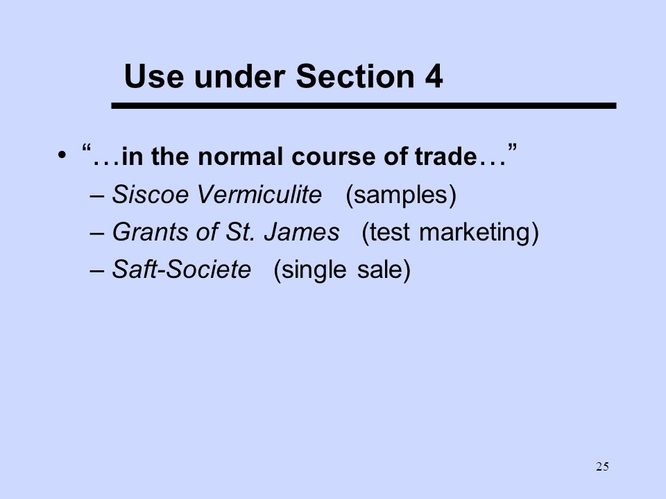 25 Use under Section 4 … in the normal course of trade … –Siscoe Vermiculite (samples) –Grants of St.