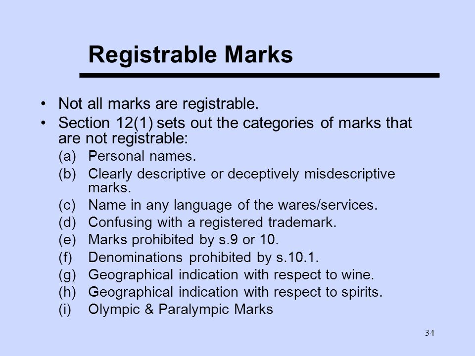 34 Registrable Marks Not all marks are registrable.