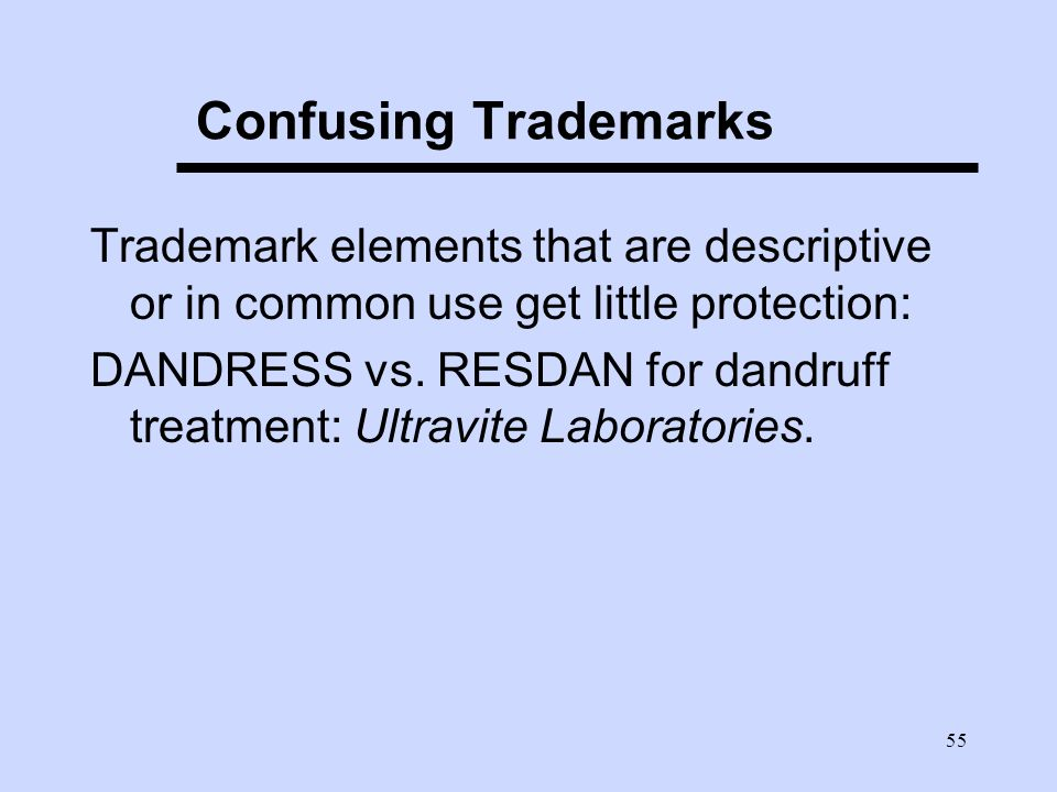 55 Confusing Trademarks Trademark elements that are descriptive or in common use get little protection: DANDRESS vs.