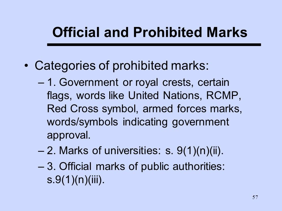 57 Official and Prohibited Marks Categories of prohibited marks: –1.