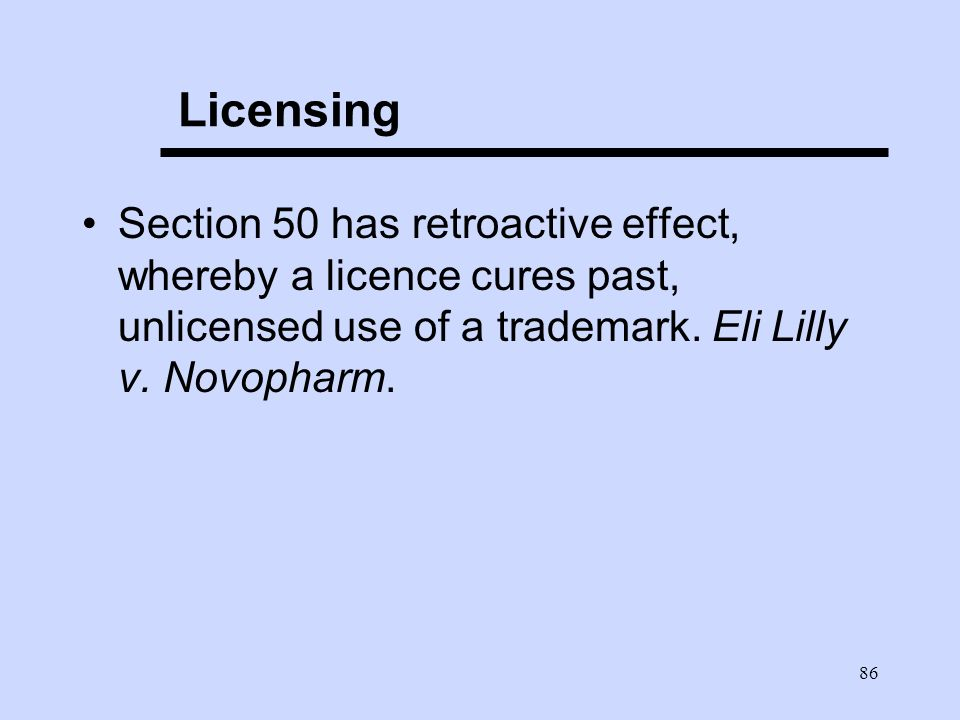 86 Licensing Section 50 has retroactive effect, whereby a licence cures past, unlicensed use of a trademark.