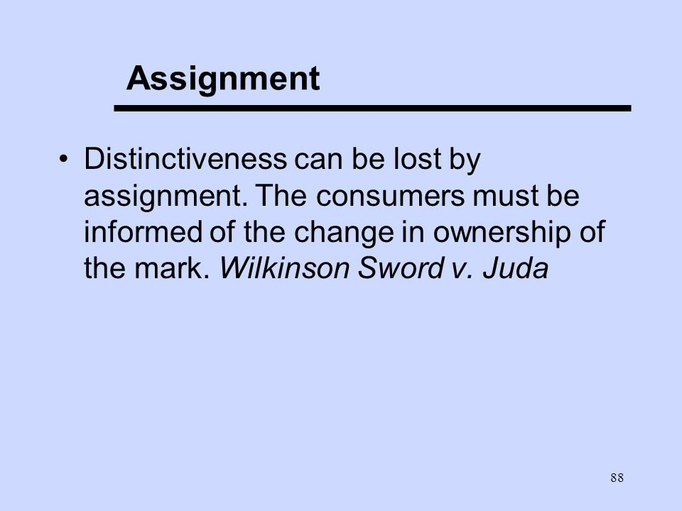 88 Assignment Distinctiveness can be lost by assignment.