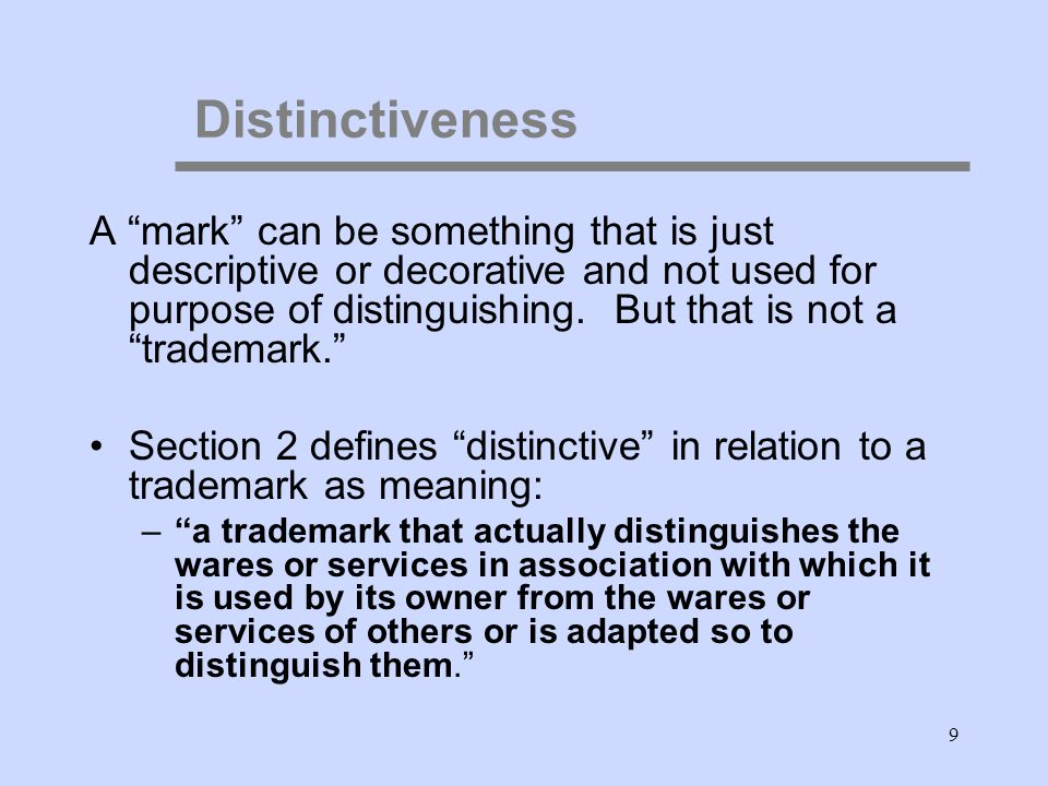 9 A mark can be something that is just descriptive or decorative and not used for purpose of distinguishing.