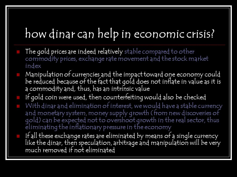how dinar can help in economic crisis? The gold prices are indeed relatively stable compared to other commodity prices, exchange rate movement and the