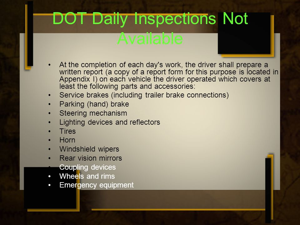 DOT Daily Inspections Not Available At the completion of each day's work, the driver shall prepare a written report (a copy of a report form for this