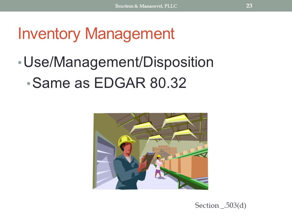 Inventory Management Use/Management/Disposition Same as EDGAR 80.32 23 Section _.503(d) Brustein & Manasevit, PLLC