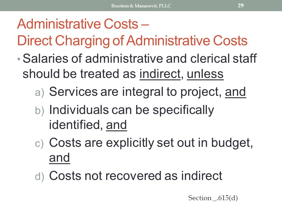 Administrative Costs – Direct Charging of Administrative Costs Salaries of administrative and clerical staff should be treated as indirect, unless a)