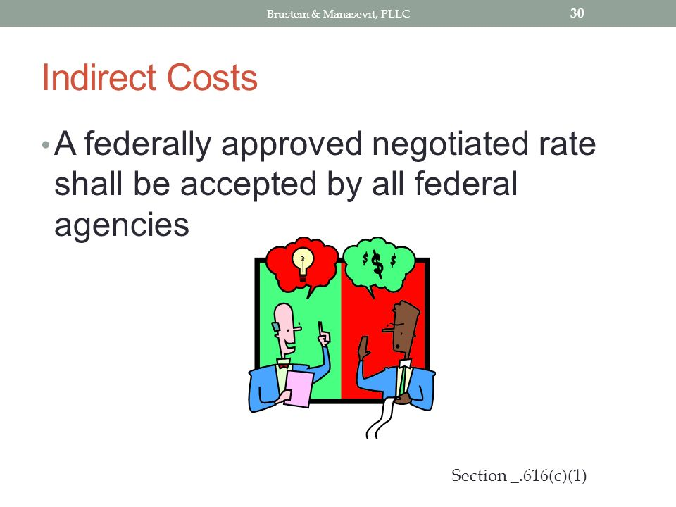 Indirect Costs A federally approved negotiated rate shall be accepted by all federal agencies 30 Section _.616(c)(1) Brustein & Manasevit, PLLC