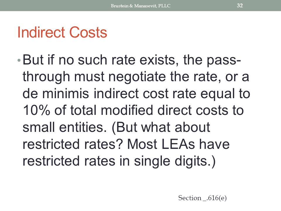 Indirect Costs But if no such rate exists, the pass- through must negotiate the rate, or a de minimis indirect cost rate equal to 10% of total modified direct costs to small entities.