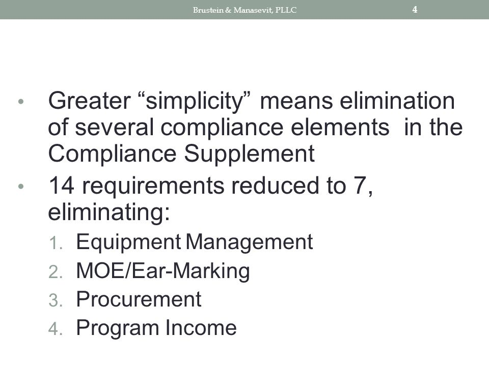 Greater simplicity means elimination of several compliance elements in the Compliance Supplement 14 requirements reduced to 7, eliminating: 1.