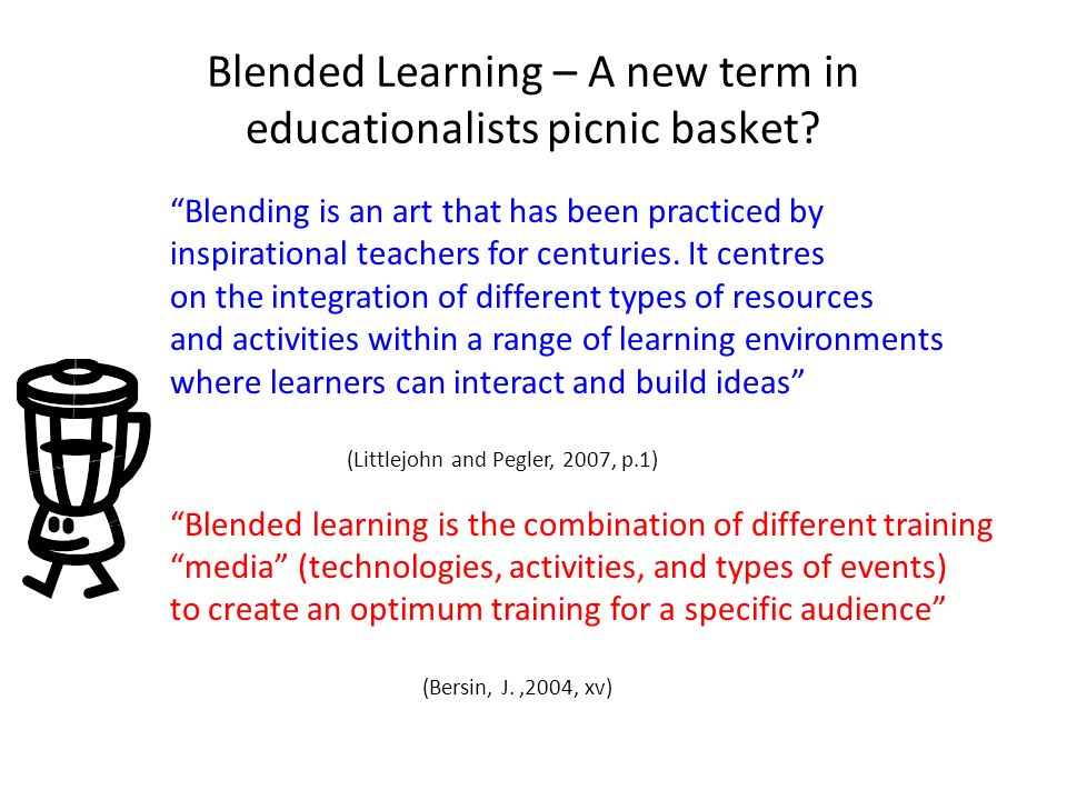 Blended Learning – A new term in educationalists picnic basket? Blending is an art that has been practiced by inspirational teachers for centuries. It