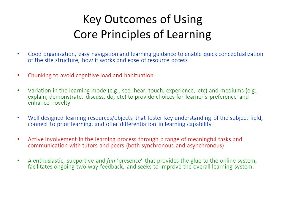Key Outcomes of Using Core Principles of Learning Good organization, easy navigation and learning guidance to enable quick conceptualization of the si