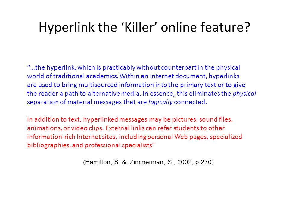 Hyperlink the Killer online feature? …the hyperlink, which is practicably without counterpart in the physical world of traditional academics. Within a