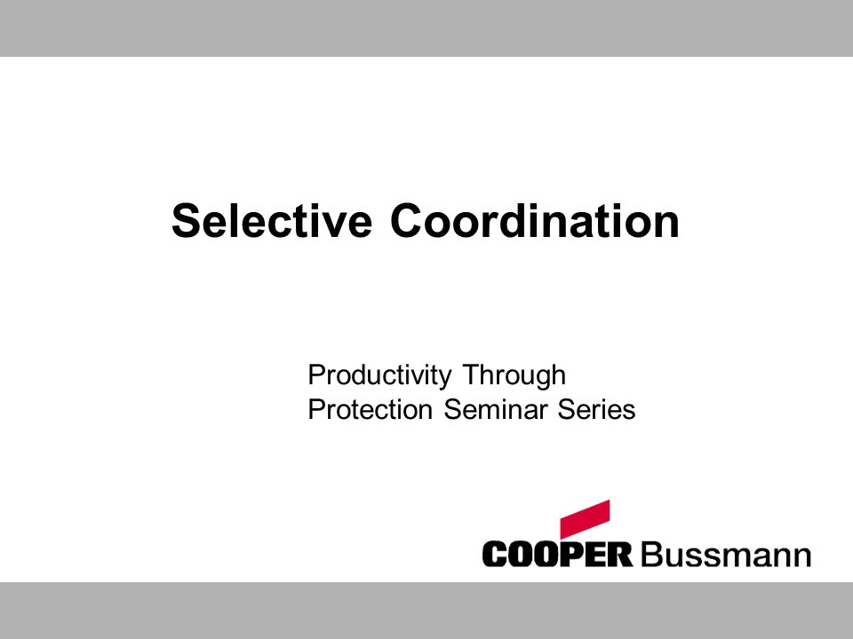 Selective Coordination Productivity Through Protection Seminar Series