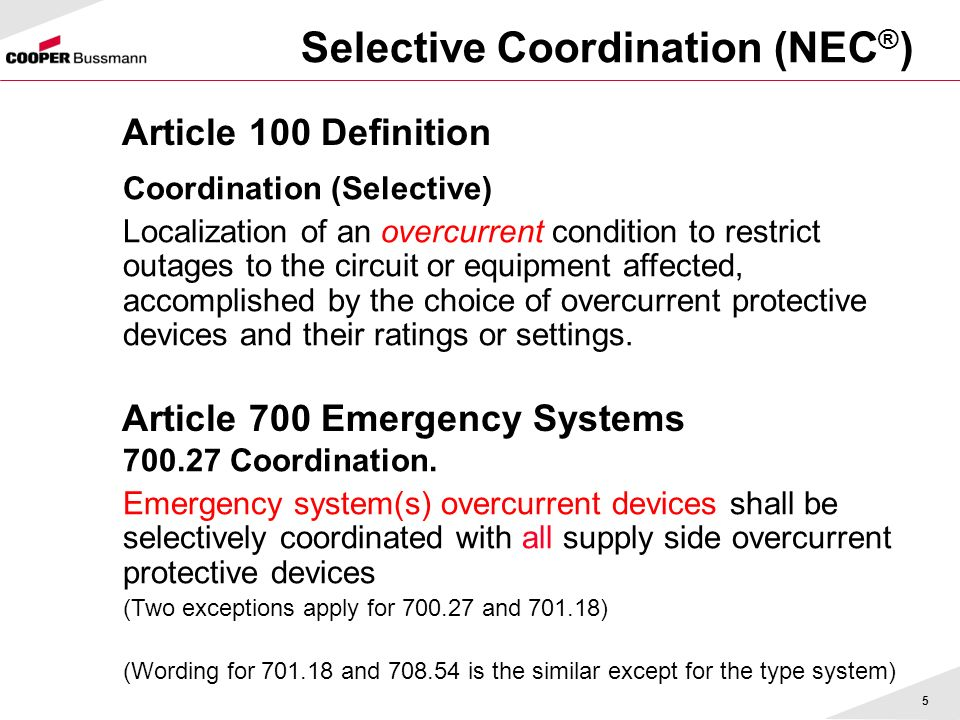 5 Selective Coordination (NEC ® ) Article 100 Definition Article 700 Emergency Systems Coordination (Selective) Localization of an overcurrent conditi