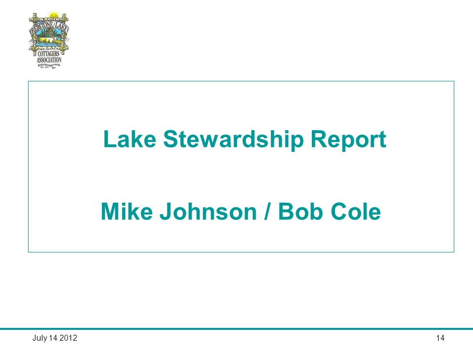 July 14 201214 Lake Stewardship Report Mike Johnson / Bob Cole