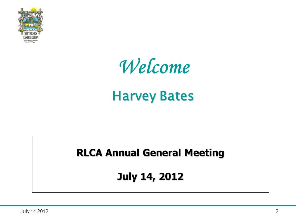 July 14 20122 Harvey Bates Welcome Harvey Bates RLCA Annual General Meeting July 14, 2012