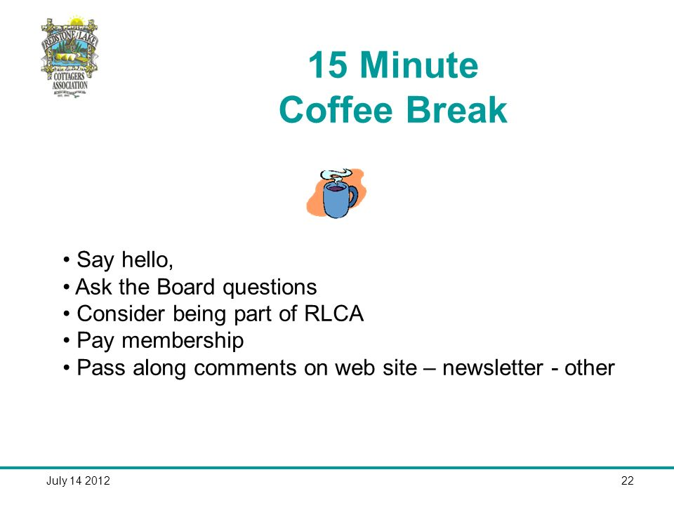 July Minute Coffee Break Say hello, Ask the Board questions Consider being part of RLCA Pay membership Pass along comments on web site – newsletter - other