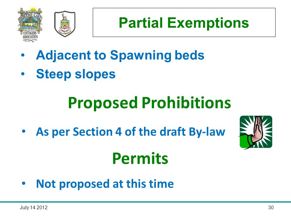 July 14 201230 Partial Exemptions Adjacent to Spawning beds Steep slopes Proposed Prohibitions As per Section 4 of the draft By-law Permits Not proposed at this time