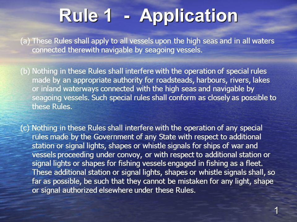 Rule 1 - Application (a) These Rules shall apply to all vessels upon the high seas and in all waters connected therewith navigable by seagoing vessels