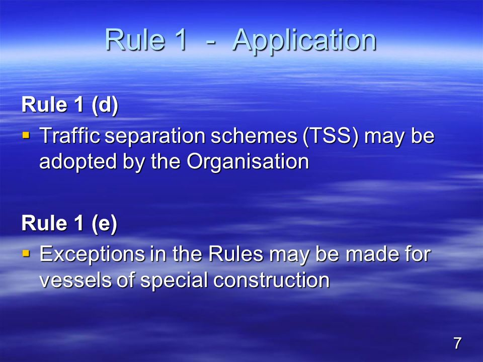 Rule 1 - Application Rule 1 (d) Traffic separation schemes (TSS) may be adopted by the Organisation Traffic separation schemes (TSS) may be adopted by