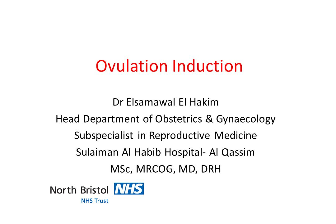 Ovulation Induction Dr Elsamawal El Hakim Head Department of Obstetrics & Gynaecology Subspecialist in Reproductive Medicine Sulaiman Al Habib Hospita