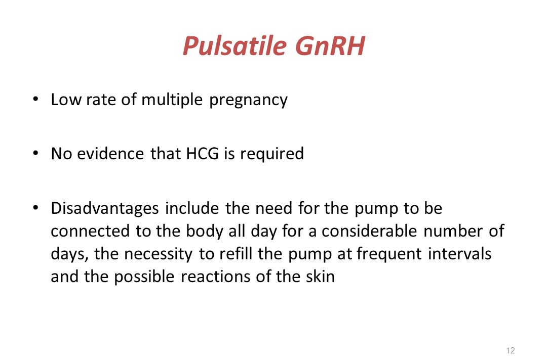 Pulsatile GnRH Low rate of multiple pregnancy No evidence that HCG is required Disadvantages include the need for the pump to be connected to the body