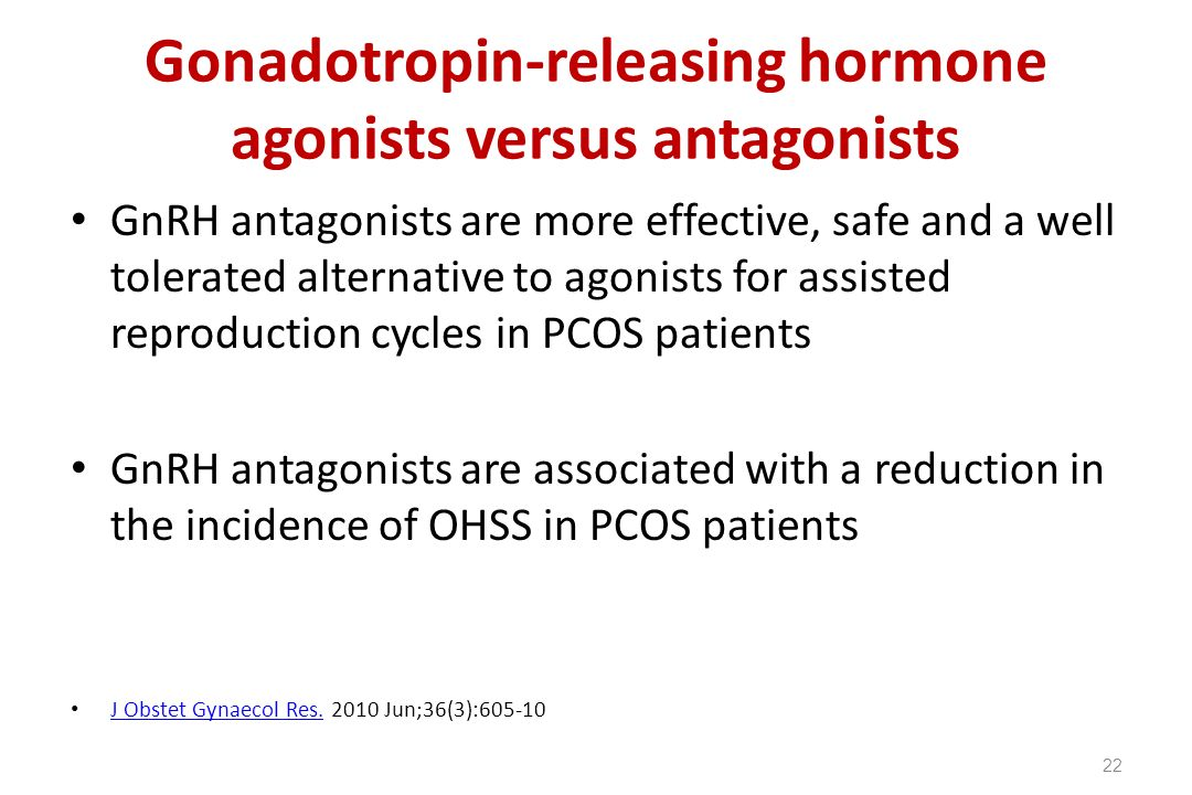 Gonadotropin-releasing hormone agonists versus antagonists GnRH antagonists are more effective, safe and a well tolerated alternative to agonists for