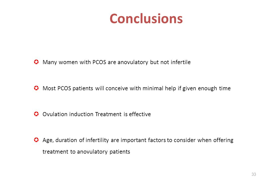 Conclusions Many women with PCOS are anovulatory but not infertile Most PCOS patients will conceive with minimal help if given enough time Ovulation i